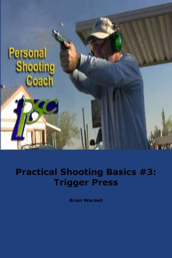 Practical Shooting Basics #3: Trigger Press eBook by Brian Wardell