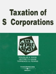 Kahn, Kahn, and Perris's Taxation of S Corporations in a Nutshell ebook by Douglas Kahn,Jeffrey Kahn,Terrence Perris