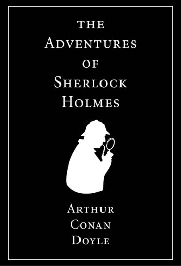 The Adventures of Sherlock Holmes - Illustrated ebook by Arthur Conan Doyle