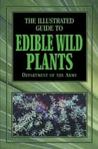 Illustrated Guide to Edible Wild Plants ekitaplar by Department of the Army