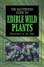Illustrated Guide to Edible Wild Plants ebook by Department of the Army