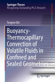 Buoyancy-Thermocapillary Convection of Volatile Fluids in Confined and Sealed Geometries ebook by Tongran Qin