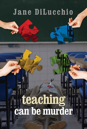 Teaching Can Be Murder - Book 2 in the Diega DelValle Myster Series ebook by Jane DiLucchio
