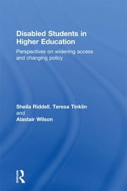 Disabled Students in Higher Education - Perspectives on Widening Access and Changing Policy ebook by Sheila Riddell, Teresa Tinklin, Alastair Wilson