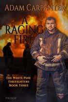 A Raging Fire ebook by Adam Carpenter