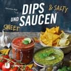 Dips und Saucen – sweet & salty ebook by Christina Heß