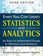 Even You Can Learn Statistics and Analytics ebook by David M. Levine,David F. Stephan