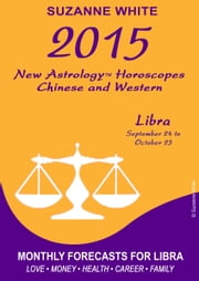 2015 Libra New Astrology Horoscopes: Chinese and Western ebook by Suzanne White