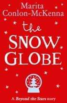 The Snow Globe: Beyond the Stars ebook by Marita Conlon McKenna, P.J. Lynch
