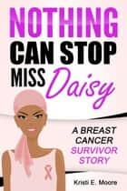 Nothing Can Stop Miss Daisy ebook by Kristi E. Moore