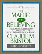 The Magic of Believing ebook by Claude Bristol,Mitch Horowitz