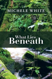 What Lies Beneath ebook by Michele White