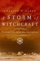 A Storm of Witchcraft - The Salem Trials and the American Experience eBook by Emerson W. Baker