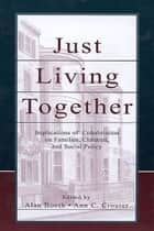 Just Living Together ebook by Alan Booth,Ann C. Crouter,Nancy S. Landale