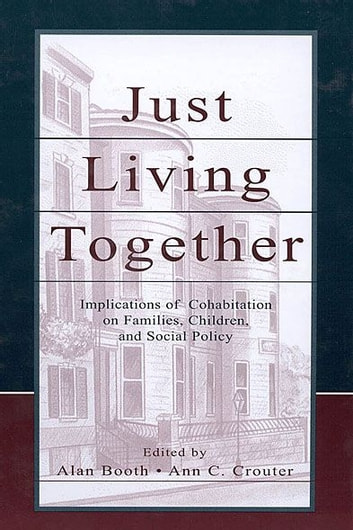 Just Living Together - Implications of Cohabitation on Families, Children, and Social Policy ebook by