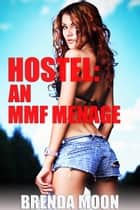 Hostel: An MMF Menage eBook by Brenda Moon