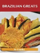 Brazilian Greats: Delicious Brazilian Recipes, The Top 47 Brazilian Recipes ebook by Franks Jo