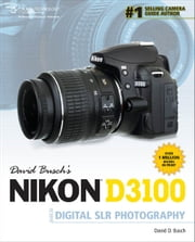 David Busch's Nikon D3100 Guide to Digital SLR Photography ebook by David D. Busch