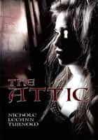 The Attic ebook by Nichole LeeAnn Turnow
