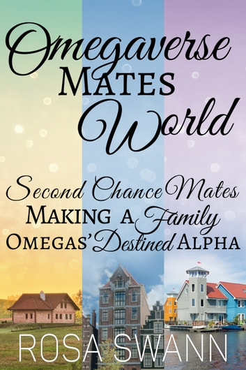 Omegaverse Mates World - Second Chance Mates, Making a Family and Omegas' Destined Alpha ebook by Rosa Swann
