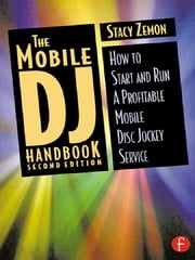 The Mobile DJ Handbook - How to Start & Run a Profitable Mobile Disc Jockey Service ebook by Stacy Zemon