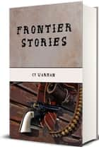 Frontier Stories ebook by Cy Warman