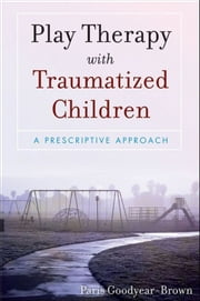 Play Therapy with Traumatized Children ebook by Paris Goodyear-Brown