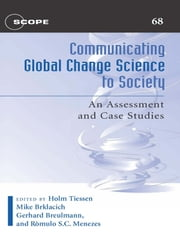 Communicating Global Change Science to Society - An Assessment and Case Studies ebook by Holm Tiessen,Holm Tiessen,Michael Brklacich,Gerhard Breulmann,Romulo S.C. Menezes