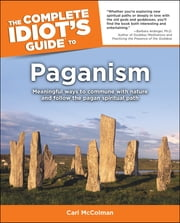 The Complete Idiot's Guide to Paganism - Meaningful Ways to Commune with Nature and Follow the Pagan Spiritual Path ebook by Carl McColman