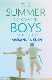 The Summer I Gave Up Boys: Isaiah's Story ebook by Kassandra Kush