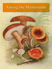Among the Mushrooms; A Guide for Beginners ebook by Ellen M. Dallas,Caroline A. Burgin