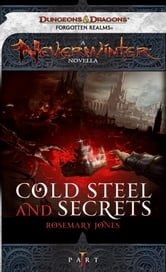 Cold Steel and Secrets - A Neverwinter Novella, Part I ebook by Rosemary Jones