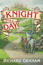 Knight for a Day ebook by Richard Graham