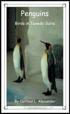 Penguins: Birds in Tuxedo Suits ebook by
