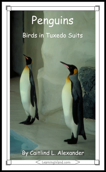Penguins: Birds in Tuxedo Suits ebook by Caitlind L. Alexander