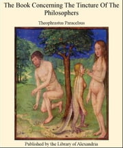 Concerning The Tincture of The Philosophers ebook by Theophrastus Paracelsus