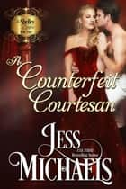 A Counterfeit Courtesan - The Shelley Sisters, #3 eBook by Jess Michaels