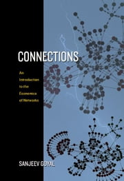 Connections - An Introduction to the Economics of Networks ebook by Sanjeev Goyal