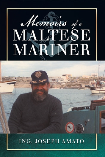 Memoirs of a Maltese Mariner ebook by Ing.  Joseph Amato