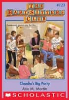 Claudia's Big Party (The Baby-Sitters Club #123) ebook by Ann M. Martin