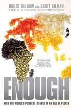 Enough - Why the World's Poorest Starve in an Age of Plenty ebook by Roger Thurow, Scott Kilman
