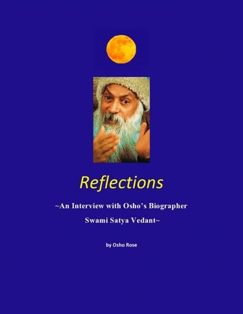 Reflections, An Interview with Osho's Biographer Swami Satya Vedant ebook by Prem Geet OceanicMedia
