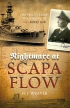 "Nightmare at Scapa Flow - The Truth About the Sinking of HMS ""Royal Oak"" ebook by H.G. Weaver, H.J. Weaver"