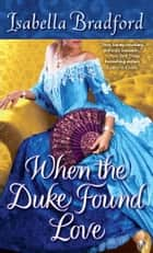 When the Duke Found Love ebook by Isabella Bradford
