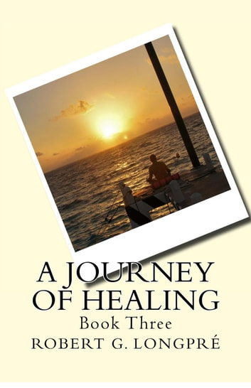 Journey of Healing - Journey of Healing, #3 ebook by Robert G. Longpré