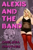Alexis & The Band (BBW Gangbang Erotica) ebook by Chelsea Chaynes