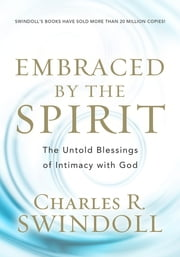 Embraced by the Spirit - The Untold Blessings of Intimacy with God ebook by R. Swindoll