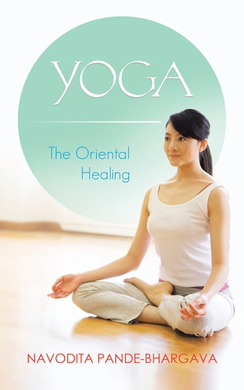 Yoga - The Oriental Healing ebook by NAVODITA PANDE-BHARGAVA