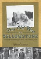 Five Old Men of Yellowstone - The Rise of Interpretation in the First National ebook by Stephen Biddulph