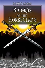 Swords Of The Horseclans ebook by Adams, Robert